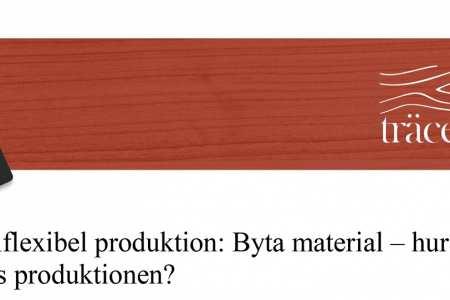 Materialflexibel produktion: Byta material – hur påverkas produktionen?